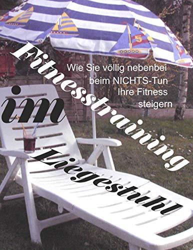 Fitnesstraining im Liegestuhl , Version 2: Wie Sie völlig nebenbei und ohne Anstrengung beim Nichtstun trainieren