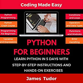 Python for Beginners: Learn Python in 5 Days with Step-By-Step Guidance and Hands-On Exercises cover art