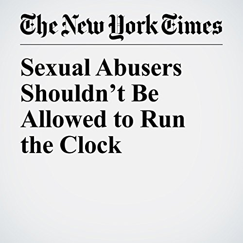 Sexual Abusers Shouldn't Be Allowed to Run the Clock copertina
