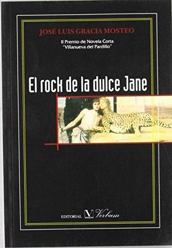 El rock de la dulce Jane: Premio de Novela Corta Villanueva del Pardillo, 2005. (Narrativa) de José Luis Gracia Mosteo (1 ene 2005) Tapa blanda