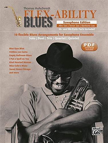 Flex-Ability Blues - Saxophone Edition: 10 flexible Blues Arrangements for Saxophone Ensemble: Solo | Duet | Trio | Quartet | Quintet (Flex-Ability ... Solo | Duet | Trio | Quartet | Quintet)