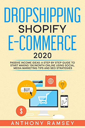DROPSHIPPING SHOPIFY E-COMMERCE 2020: PASSIVE INCOME IDEAS: A Step By Step Guide To Start Making 15K/Month Online Using Social Media Marketing Tips And SEO Strategies. (English Edition)