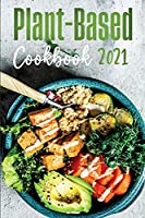 Plant-Based Diet Cookbook 2021: Flavourful and Mouth-watering Recipes for Everyday Cooking