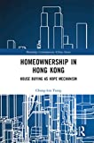Homeownership in Hong Kong: House Buying as Hope Mechanism (Routledge Contemporary China Series)...