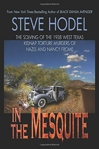 In The Mesquite: The Solving of the 1938 West Texas Kidnap Torture Murders of Hazel and Nancy Frome