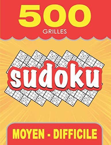500 Grilles Sudoku - Moyen et Difficile: Livre de Sudoku pour Enfants et Adultes, Grand format, Gros caractères avec Solutions (French Edition)