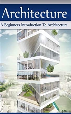 Architecture: A Beginners Introduction To Architecture by Jennifer Inston (2016-01-08)