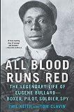 Image of All Blood Runs Red: The Legendary Life of Eugene Bullard―Boxer, Pilot, Soldier, Spy