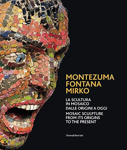 Montezuma, Fontana, Mirko. La scultura in mosaico dalle origini a oggi. Catalogo della mostra (Ravenna, 7 ottobre 2017-7 gennaio 2018). Ediz. italiana e inglese
