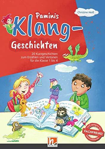 Paminis Klang-Geschichten: 20 Kurzgeschichten zum Erzählen und Vertonen für die Klasse 1 – 4 (PaMina / Musikpraxis in der Grundschule)