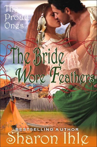 Book: The Bride Wore Feathers (The Proud Ones, Book 1) by Sharon Ihle