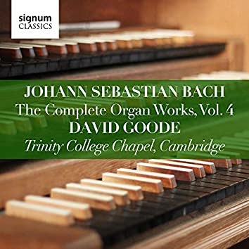 Johann Sebastian Bach: The Complete Organ Works, Vol. 4 (Trinity College Chapel, Cambridge)