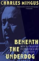 Beneath the Underdog: His World as Composed by Mingus by Charles Mingus(1991-09-03)