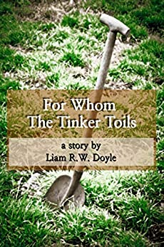 For Whom the Tinker Toils by [Liam R.W. Doyle]