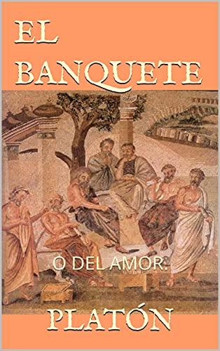 EL BANQUETE : O DEL AMOR.