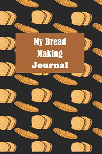 My Bread Making Journal: Baking Recipe Notebook-120 Pages(6'x9') Matte Cover Finish