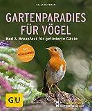 Gartenparadies für Vögel: Bed & Breakfast für gefiederte Gäste. Plus Vogelstimmen über die App (GU Pflanzenratgeber)