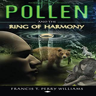 Pollen and the Ring of Harmony                   By:                                                                                                                                 Francis T. Perry Williams                               Narrated by:                                                                                                                                 Heather Salvo                      Length: 7 hrs and 17 mins     Not rated yet     Overall 0.0