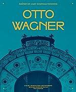 Otto Wagner, maître de l'Art nouveau viennois de Hervé Doucet