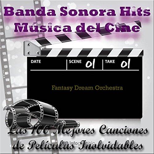 Banda Sonora Hits, Música del Cine: Las 100 Mejores Canciones de Películas Inolvidables