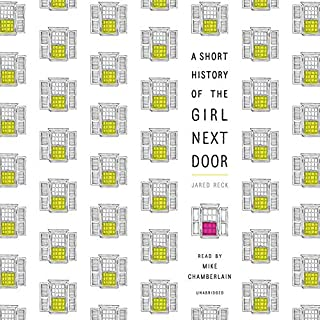 A Short History of the Girl Next Door                   By:                                                                                                                                 Jared Reck                               Narrated by:                                                                                                                                 Mike Chamberlain                      Length: 7 hrs and 20 mins     287 ratings     Overall 4.3