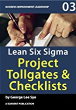 Lean Six Sigma Project Tollgates and Checklists (Process Mastery with Lean Six Sigma Book 5)