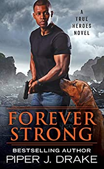 Forever Strong (True Heroes Book 6) by [Piper J. Drake]