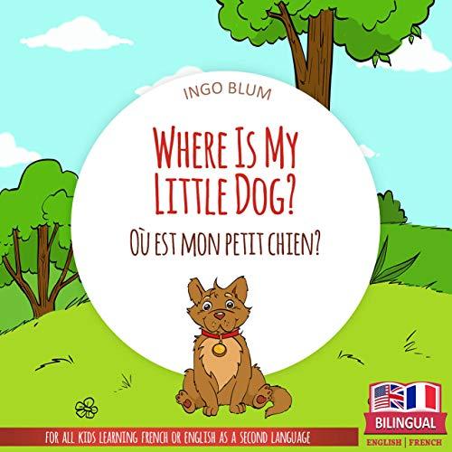Couverture du livre Where Is My Little Dog? - Où est mon petit chien?: Bilingual English-French Picture Book for Children Ages 2-6 (Where Is.? - Où est.? 4) (English Edition)