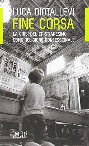 Fine corsa. La crisi del Cristianesimo come religione confessionale
