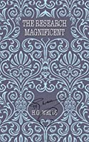The Research Magnificent (The World's Popular Classics)