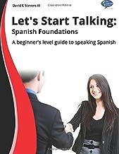 Let's start talking:  Spanish Foundations: A beginner's level guide to speaking Spanish