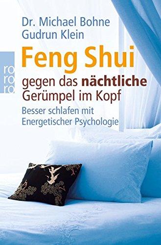 Feng Shui gegen das nächtliche Gerümpel im Kopf: Besser schlafen mit Energetischer Psychologie (Energetische Psychologie praktisch)