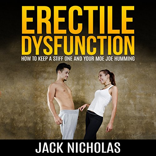 Erectile Dysfunction: How to Keep a Stiff One and Your Mojo Humming audiobook cover art
