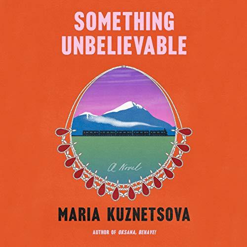 Something Unbelievable Audiobook By Maria Kuznetsova cover art