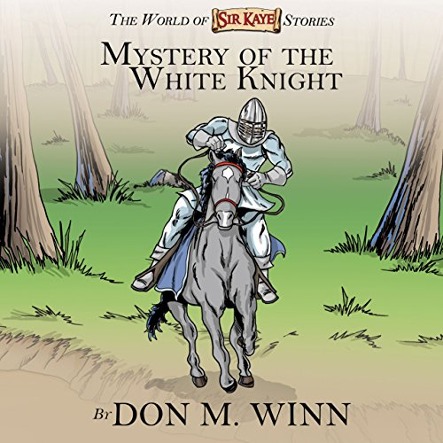 Mystery of the White Knight: The World of Sir Kaye Stories audiobook cover art