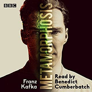 Metamorphosis     A BBC Radio 4 Reading              Written by:                                                                                                                                 Franz Kafka                               Narrated by:                                                                                                                                 Benedict Cumberbatch                      Length: 1 hr and 38 mins     23 ratings     Overall 4.0