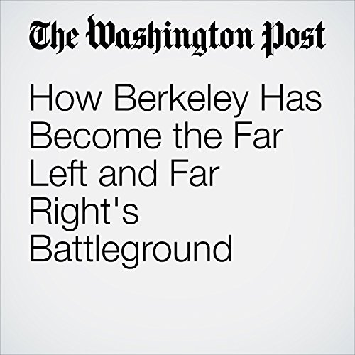 How Berkeley Has Become the Far Left and Far Right's Battleground copertina