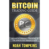 Bitcoin Trading Guide: Cryptocurrency Mining & Technology Made Easy (English Edition)