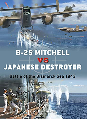 B-25 Mitchell vs Japanese Destroyer: Battle of the Bismarck Sea 1943 (Duel) (English Edition)