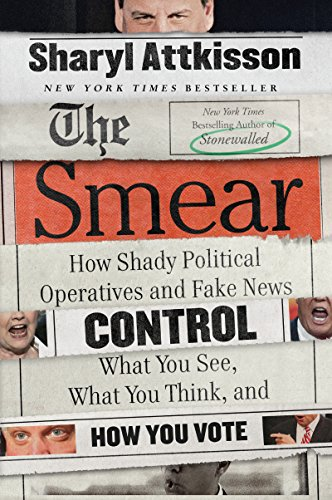 The Smear: How Shady Political Operatives and Fake News Control What You See, What You Think, and How You Vote by [Sharyl Attkisson]