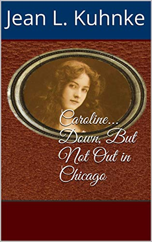 Caroline... Down, But Not Out in Chicago by [Jean L. Kuhnke]