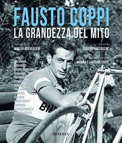 Fausto Coppi. La grandezza del mito