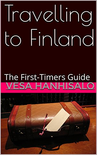 Travelling to Finland: The First-Timers Guide (Finland, the Land of Sauna and Summer?) (English Edition)