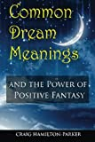 Common Dream Meanings: - and the Power of Positive Fantasy