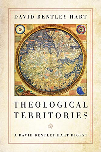 Theological Territories: A David Bentley Hart Digest