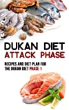 Dukan Diet Attack Phase: Recipes and Diet Plan for the Dukan Diet Phase