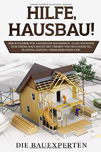 Hilfe, Hausbau!: Der Ratgeber für angehende Bauherren. Alles wichtige zum Thema Haus bauen mit Themen wie Finanzierung, Planung, Kosten, Versicherungen usw.