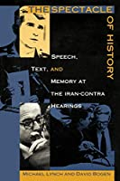 The Spectacle of History: Speech, Text, and Memory at the Iran-Contra Hearings (Post-Contemporary Interventions)