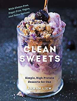 Clean Sweets: Simple, High-Protein Desserts for One (Second) (English Edition) par [Arman Liew]