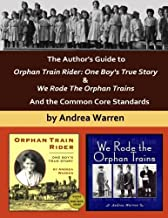 The Author's Guide to Orphan Train Rider: One Boy's True Story & We Rode the Orphan Trains: And the Common Core Standards by Andrea Warren (2013-09-04)